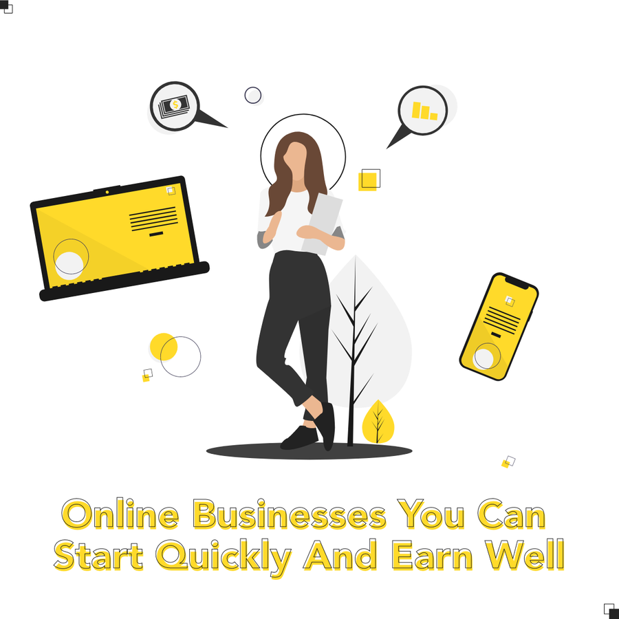 Online Businesses You Can Start Quickly And Earn Well!